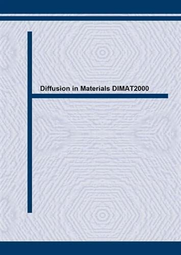 Proceedings of DIMAT 2000: The Fifth International Conference on Diffusion in Materials, Paris, ...