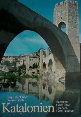 Katalonien: Barcelona, Costa Brava, Pyrenäen, Costa Daurada: Huber, Jürg-Peter / Gerth, Roland