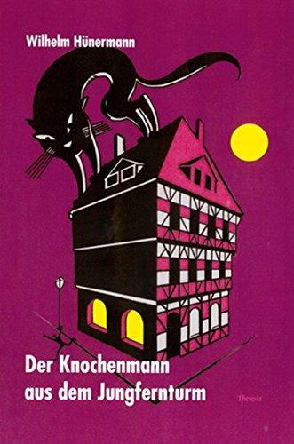Der Knochenmann im Jungfernturm und andere haarsträubende Gespenstergeschichten von Wilhelm H&...