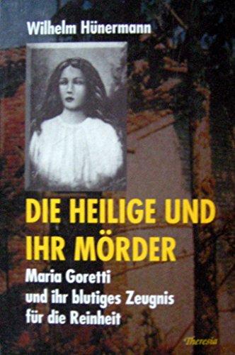 9783908550235: Die Heilige und ihr Mörder: Maria Goretti und ihr blutiges Zeugnis für die Reinheit