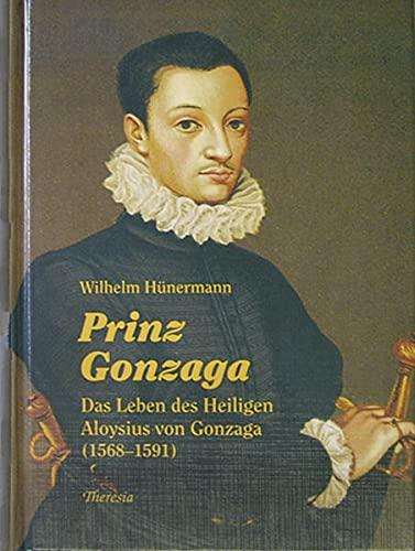 9783908550259: Prinz Gonzaga: Das Leben des Heiligen Aloysius von Gonzaga (1568-1591)
