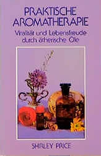 9783908644569: Praktische Aromatherapie. Vitalität und Lebensfreude durch ätherische Öle