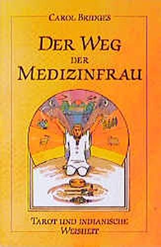 Der Weg der Medizinfrau. [Tarot der Medizinfrau]. Ein Reiseführer zur weiblichen Kraft in uns....