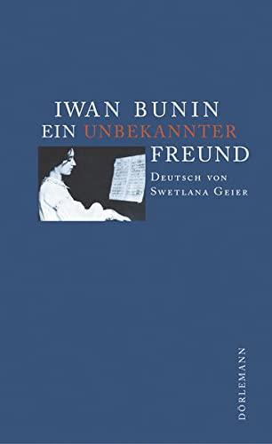 Ein unbekannter Freund: Iwan Bunin