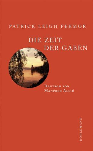 9783908777151: Eine Zeit der Gaben: Zu Fuss nach Konstantinopel: Von Hoek van Holland an die mittlere Donau. Der Reise erster Teil