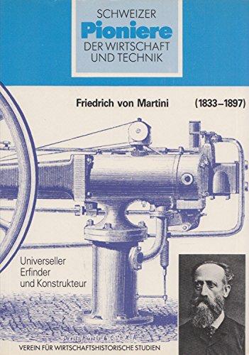 9783909059003: Friedrich von Martini (1833-1897): Universeller Erfinder und Konstrukteur (Schweizer Pioniere der Wirtschaft und Technik) (German Edition)