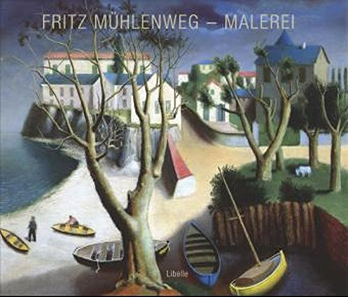 Fritz Mühlenweg - Malerei. Mit Texten über den Drogisten, Mongolei-Reisenden, Maler und ...