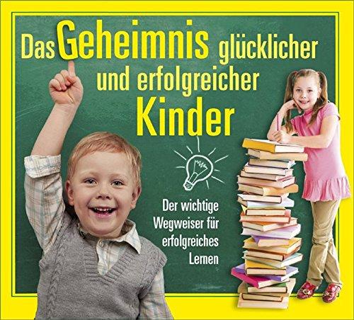 9783909093106: Das Geheimnis gl�cklicher und erfolgreicher Kinder: Ein Wegweiser f�r das richtige Lernen