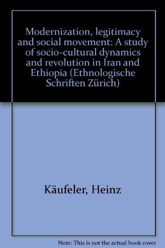 9783909105069: Modernization, legitimacy, and social movement: A study of socio-cultural dynamics and revolution in Iran and Ethiopia (Ethnologische Schriften Zurich)