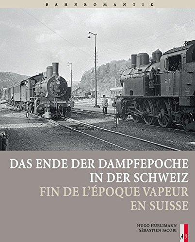 Das Ende der Dampfepoche in der Schweiz.: Hürlimann, Hugo; Jacobi,