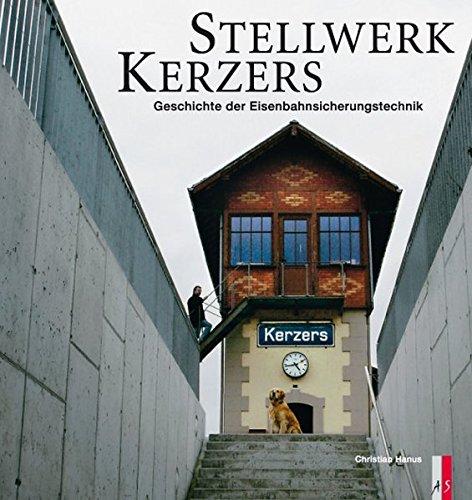 9783909111459: Stellwerk Kerzers: Geschichte der Eisenbahnsicherungstechnik