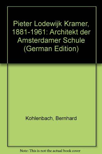 Pieter Lodewijk Kramer 1881-1961. Architekt der Amsterdamer: KOHLENBACH, BERNHARD