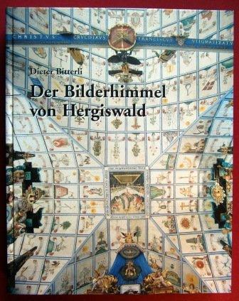 9783909164585: Der Bilderhimmel von Hergiswald: Der barocke Emblemzyklus der Wallfartskirche Unserer Lieben Frau in Hergiswald bei Luzern, seine Quellen, sein ... Programm und seine Bedeutung (German Edition)