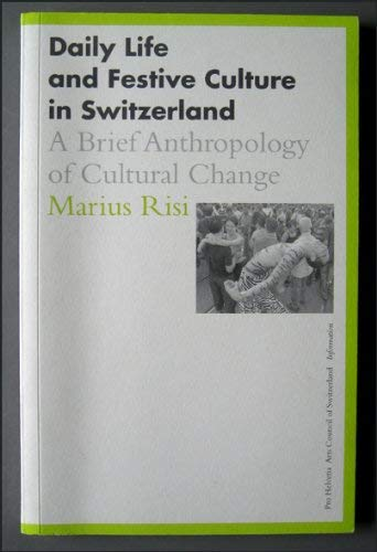 Daily Life and Festival Culture in Switzerland. A Brief Anthropology of Cultural Change.: Risi, ...