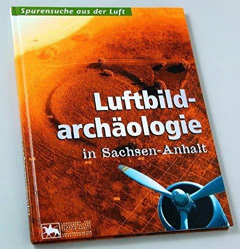 9783910010246: Luftbildarchaologie in Sachsen-anhalt : Begleitband Zur Sonderausstellung, Landesmuseum Fur Vorgeschichte Halle (Saale), 15.02.1997 Bis 31.12.1997 / (Spurensuche aus der Luft)