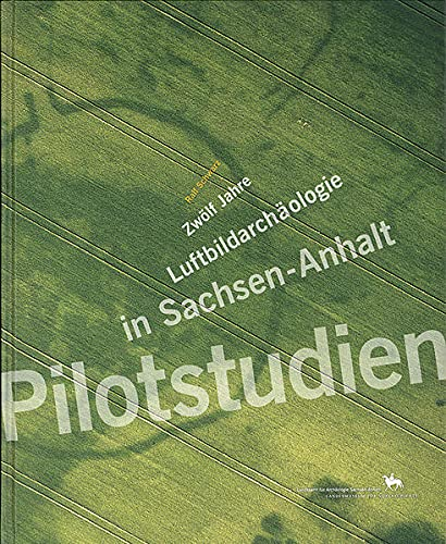 9783910010727: Pilotstudien: Zw�lf Jahre Luftbildarch�ologie in Sachsen-Anhalt
