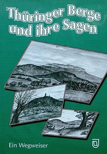 Thüringer Berge und ihre Sagen. Ein Wegweiser: Köhler, Michael (Hrsg.)
