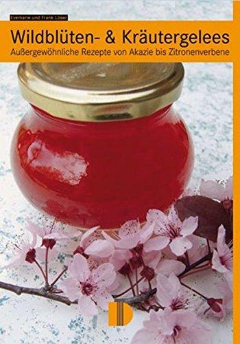 9783910150980: Wildblüten- & Kräutergelees: Außergewöhnliche Rezepte von Akazie bis Zitronenverbene