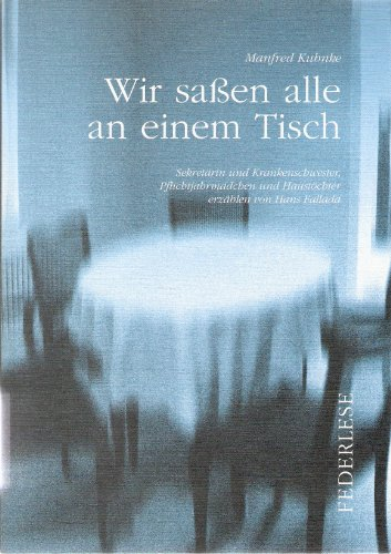 9783910170483: Wir sassen alle an einem Tisch: Sekret�rin und Krankenschwester, Pflichtjahrm�dchen und Haust�chter erz�hlen von Hans Fallada (Livre en allemand)