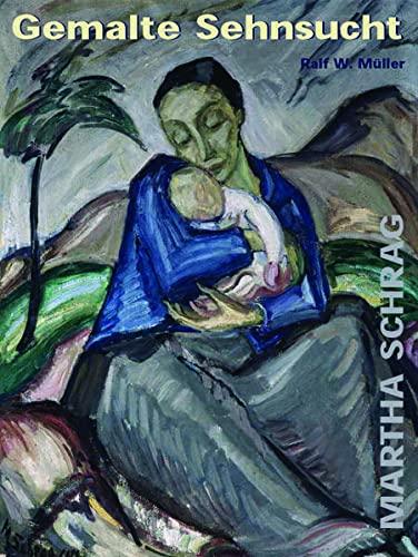 Gemalte Sehnsucht - Martha Schrag [diese Publikation: Müller, Ralf W.: