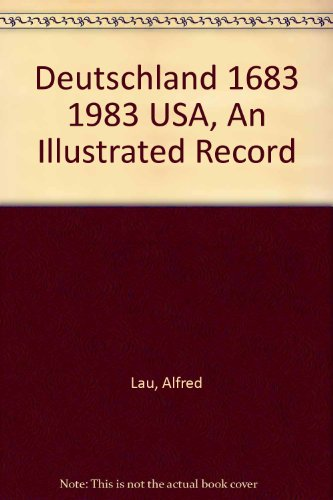 Deutschland 1683 1983 USA, An Illustrated Record: Alfred Lau