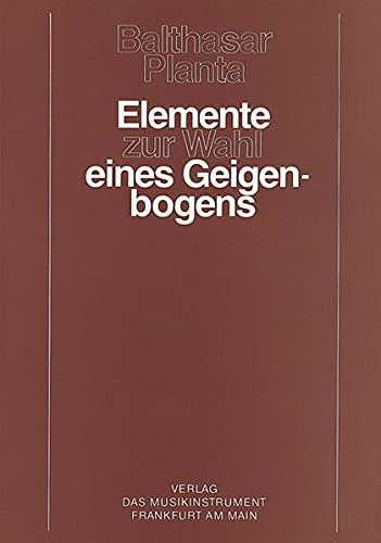 Elemente zur Wahl eines Geigenbogens: Eine Studie: Balthasar Planta