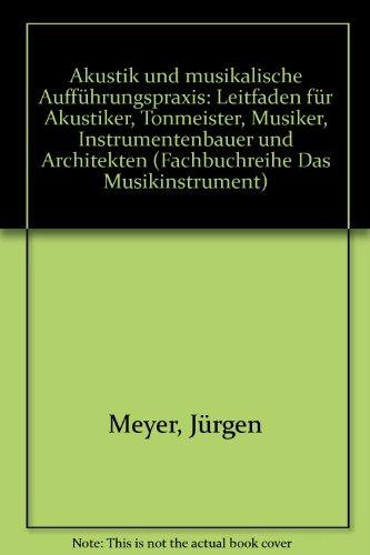 9783920112060: Akustik und musikalische Aufführungspraxis: Leitfaden für Akustiker, Tonmeister, Musiker, Instrumentenbauer und Architekten (Fachbuchreihe Das Musikinstrument)