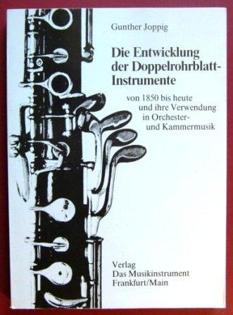 Die Entwicklung der Doppelrohrblatt-Instrumente von 1850 bis: Gunther Joppig