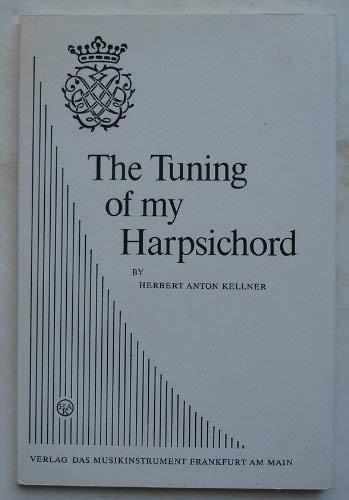 The Tuning of My Harpsichord (Schriftenreihe das: Kellner, Herbert A.