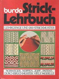 Burda Strick-Lehrbuch. Lehrg?nge und 200 Strickmuster; Norweger-,: Maria Blumrich