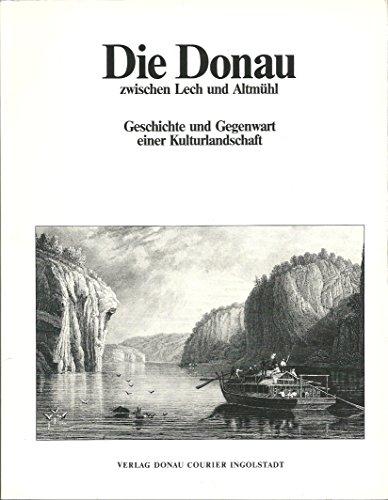 Die Donau zwischen Lech und Altmühl. Geschichte und Gegenwart einer Kulturlandschaft.: Bauer, ...
