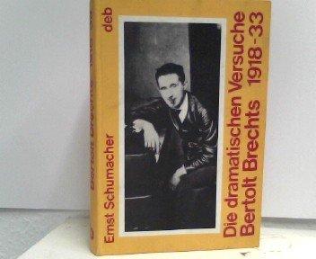 Die dramatischen Versuche Bertolt Brechts 1918-33. (Reprint): Schumacher, Ernst