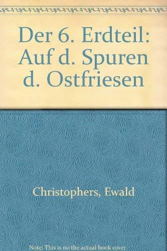 9783920320908: Der 6. Erdteil: Auf d. Spuren d. Ostfriesen (German Edition)