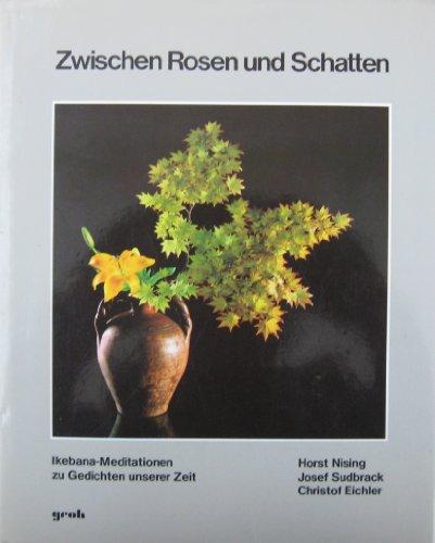 Zwischen Rosen und Schatten. Ikebana- Meditationen zu: Nising, Horst. und