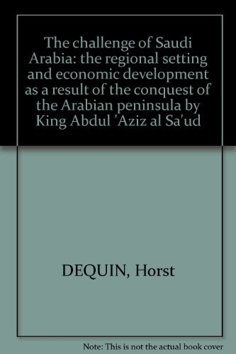 The challenge of Saudi Arabia: the regional setting and economic development as a result of the ...