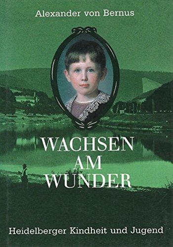 Wachsen am Wunder. Heidelberger Kindheit und Jugend: Bernus, Alexander Von