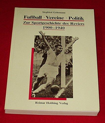 9783920460369: Fussball, Vereine, Politik: Zur Sportgeschichte des Reviers, 1900-1940 (German Edition)