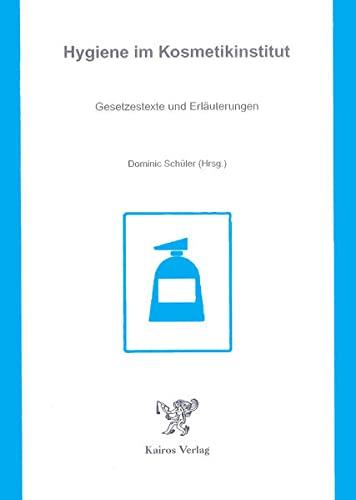 Hygiene im Kosmetikinstitut: Gesetzestexte und Erläuterungen: Dominic Schüler
