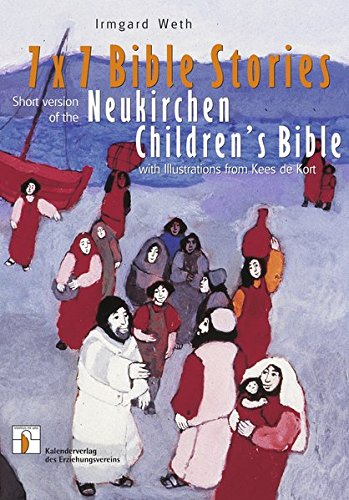 7 x 7 Bible stories : short version of the Neukirchen children's Bible. Irmgard Weth. With Ill. from Kees de Kort. [Transl. by Dorothee Dziewas and Paul Platt. Ed. by Phoebe Indetzki and Irmgard Weth]