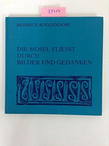 Die Mosel fliesst durch Bilder und Gedanken.: Roggendorf, Heinrich: