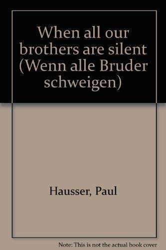Wenn Alle Bruder Schweigen: When All Our: Hausser, Paul Hausser