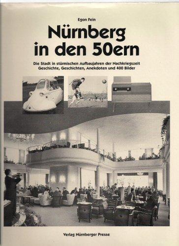 9783920701950: Nürnberg in den 50ern. Die Stadt in stürmischen Aufbaujahren der Nachkriegszeit. Geschichte, Geschichten, Anekdoten