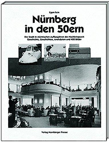 9783920701981: N�rnberg in den 50ern: Die Stadt in st�rmischen Aufbaujahren der Nachkriegszeit. Geschichte, Geschichten, Anekdoten (Livre en allemand)