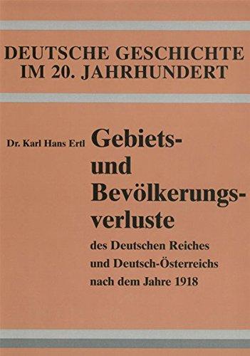 Gebiets- und Bevölkerungsverluste des Deutschen Reiches und Deutsch-Österreichs nach dem Jahre 1918 - Karl Hans Ertl, Dr.