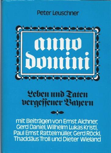 Anno domini. Leben und Taten vergessener Bayern.: Leuschner, Peter