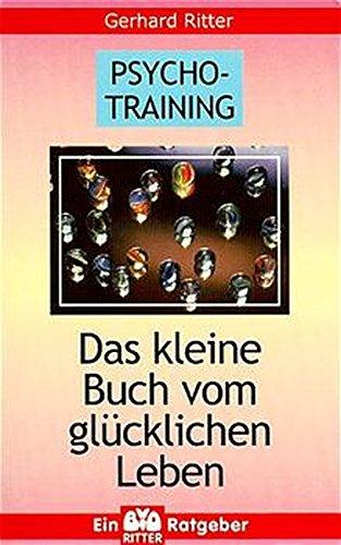Psycho-Training: Das kleine Buch vom glücklichen Leben - Ritter, Gerhard