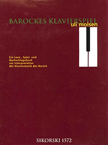 Barockes Klavierspiel: Ein Lese-, Spiel- und Nachschlagebuch: Uli Molsen