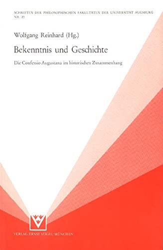9783920896649: Bekenntnis und Geschichte: Die Confessio Augustana im historischen Zusammenhang : Ringvorlesung der Universität Augsburg im Jubiläumsjahr 1980 ... der Universität Augsburg) (German Edition)