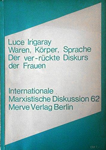 Waren, Korper, Sprache: Der ver-ruckte Diskurs der Frauen (Internationale marxistische Diskussion) (German Edition) (3920986806) by Luce Irigaray