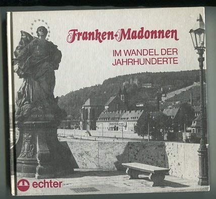 Franken-Madonnen : im Wandel der Jahrhunderte.: Karl Kolb